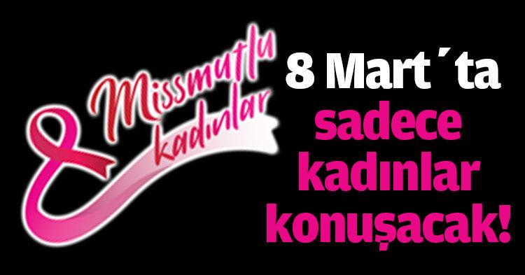 8 Mart'ta sadece kadınlar konuşacak!