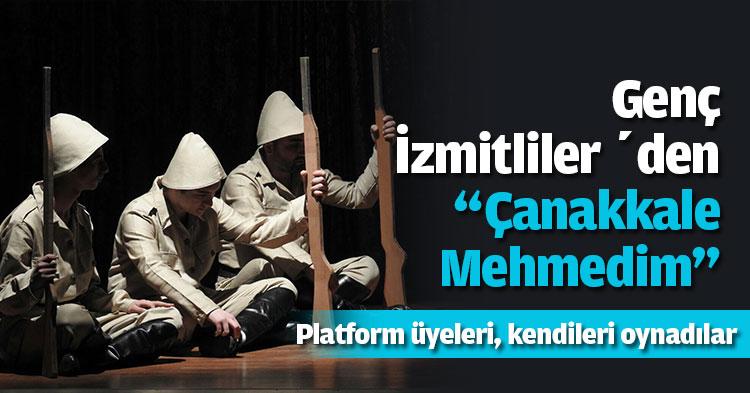 """Genç İzmitliler 'den  """"Çanakkale Mehmedim"""""""