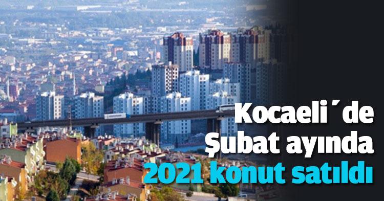 Kocaeli'de Şubat ayında 2021 konut satıldı