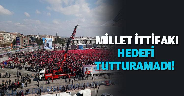 MİLLET İTTİFAKI HEDEFİ TUTTURAMADI!