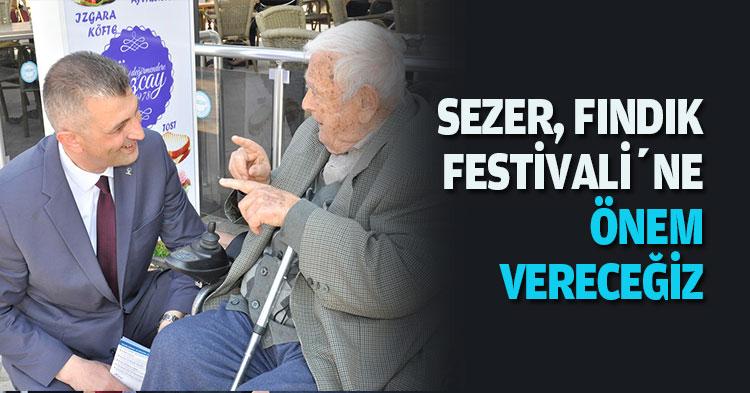 """SEZER, """"FINDIK FESTİVALİ'NE ÖNEM VERECEĞİZ"""
